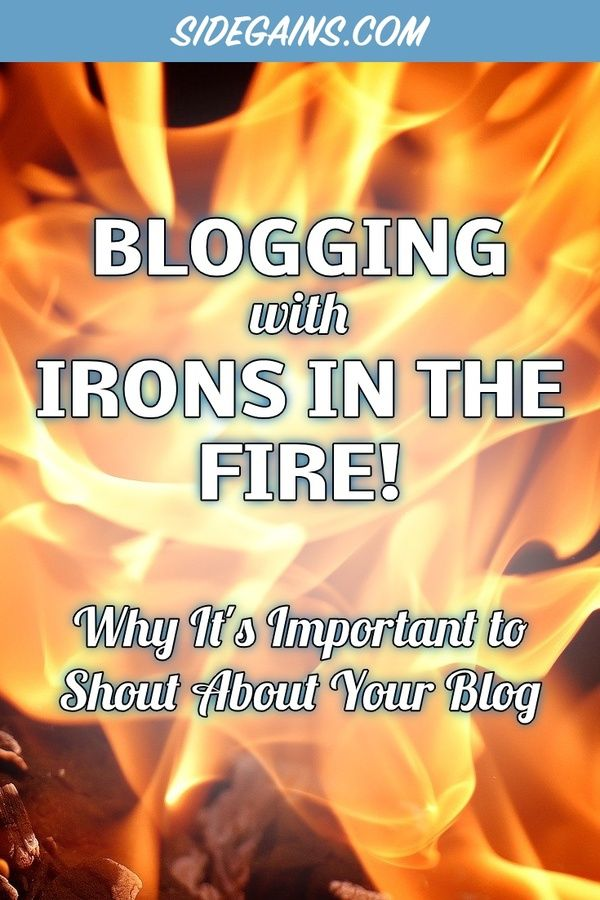 Keeping Your Irons in the Fire as. Blogger