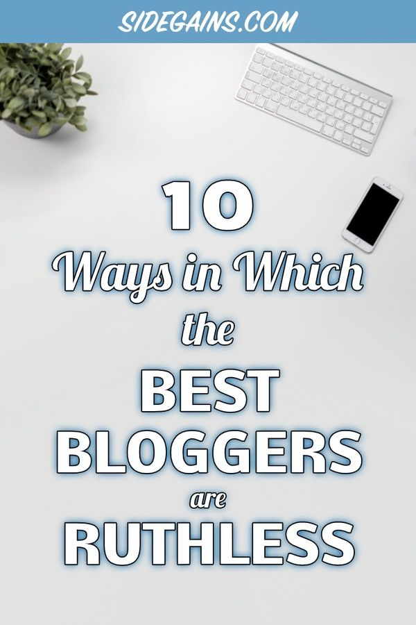 10 Ways the Best Bloggers are Ruthless!