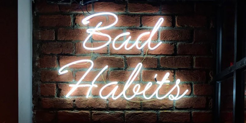 Watch for Bad Habits